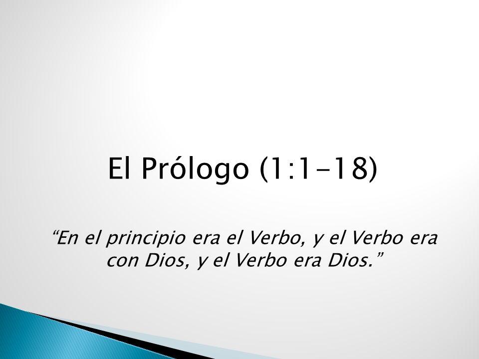 El Prólogo (1:1-18) En el principio era el Verbo, y el Verbo era con Dios, y el Verbo era Dios.