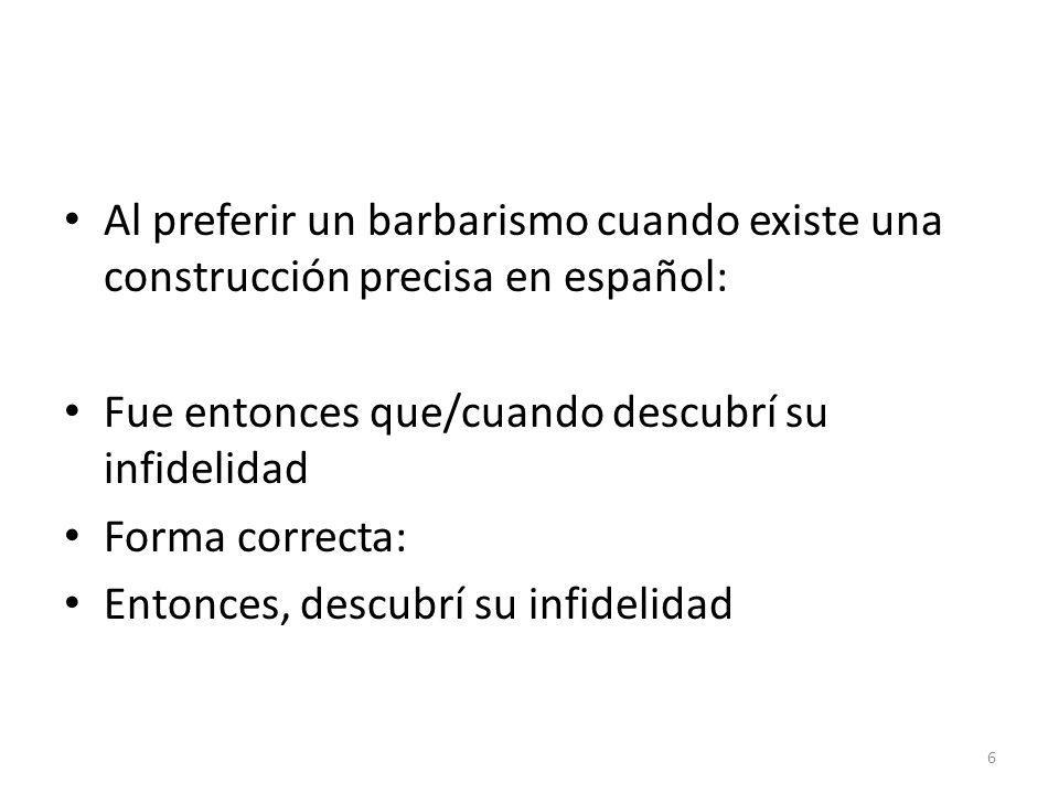 Al preferir un barbarismo cuando existe una construcción precisa en español: