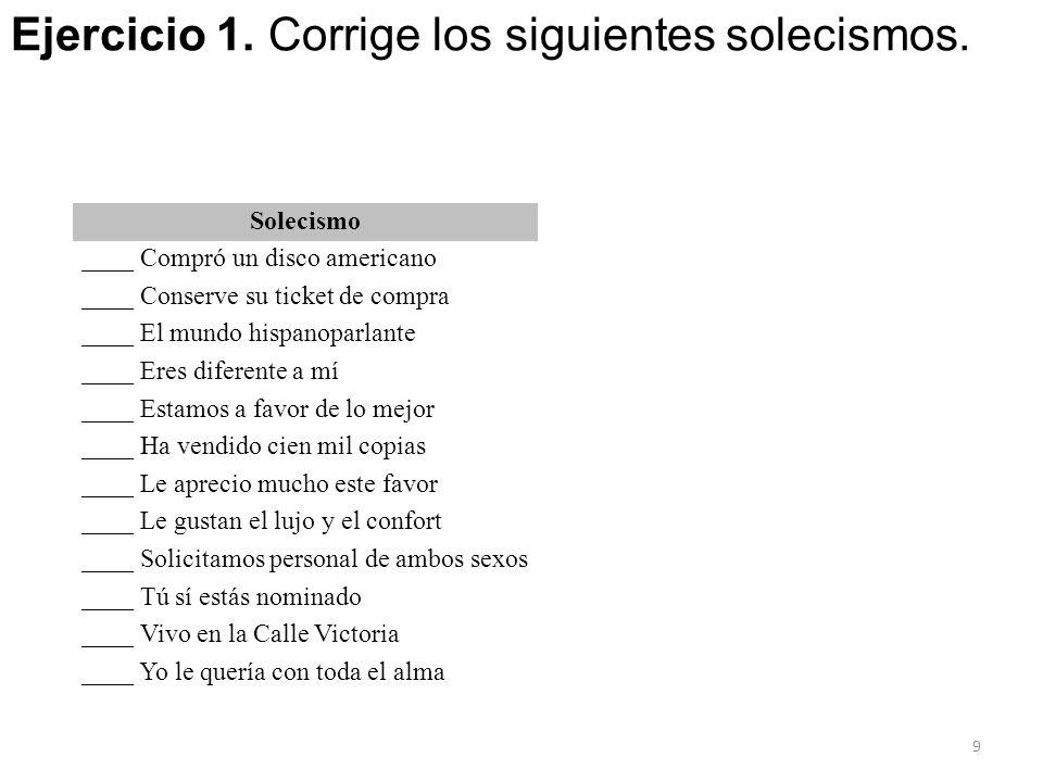 Ejercicio 1. Corrige los siguientes solecismos.