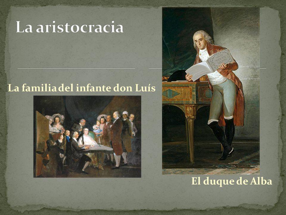La aristocracia La familia del infante don Luís El duque de Alba