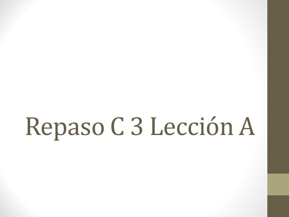 Repaso C 3 Lección A