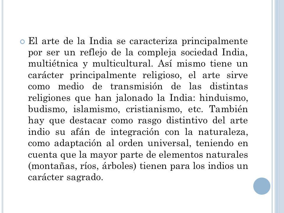 El arte de la India se caracteriza principalmente por ser un reflejo de la compleja sociedad India, multiétnica y multicultural.