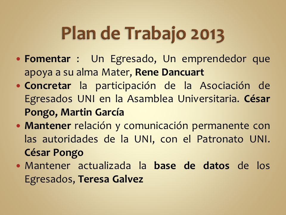 Plan de Trabajo 2013 Fomentar : Un Egresado, Un emprendedor que apoya a su alma Mater, Rene Dancuart.