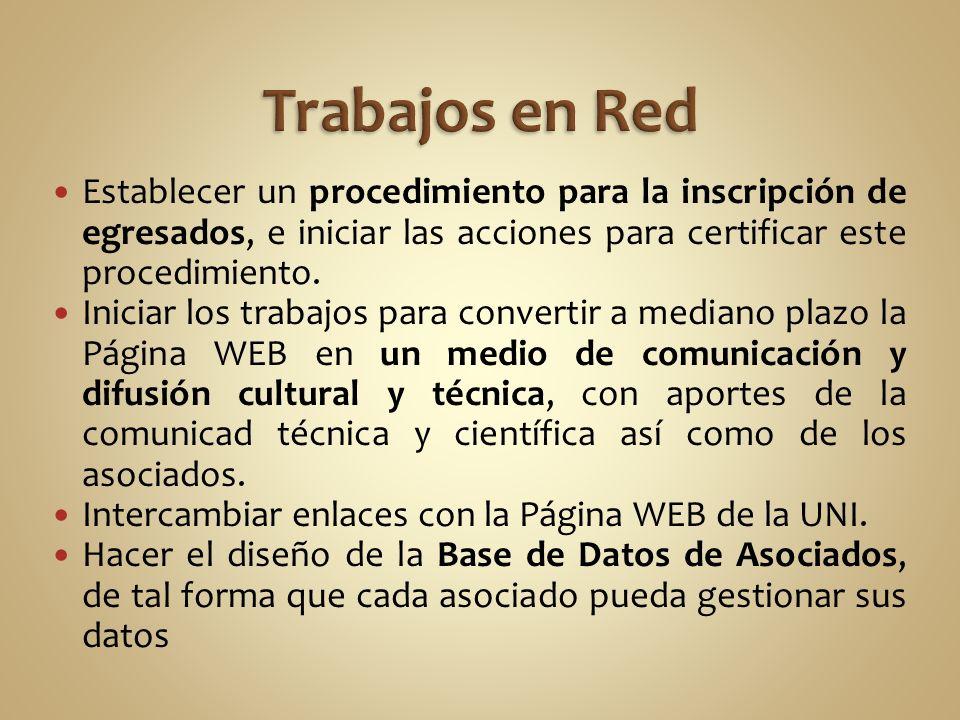 Trabajos en Red Establecer un procedimiento para la inscripción de egresados, e iniciar las acciones para certificar este procedimiento.