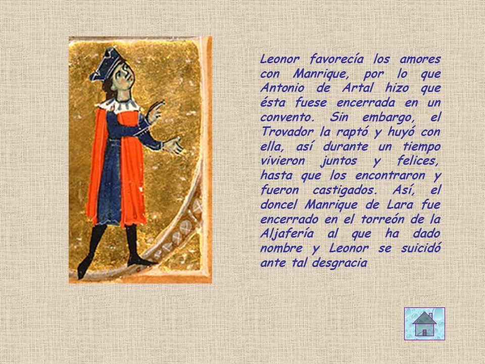 Leonor favorecía los amores con Manrique, por lo que Antonio de Artal hizo que ésta fuese encerrada en un convento.