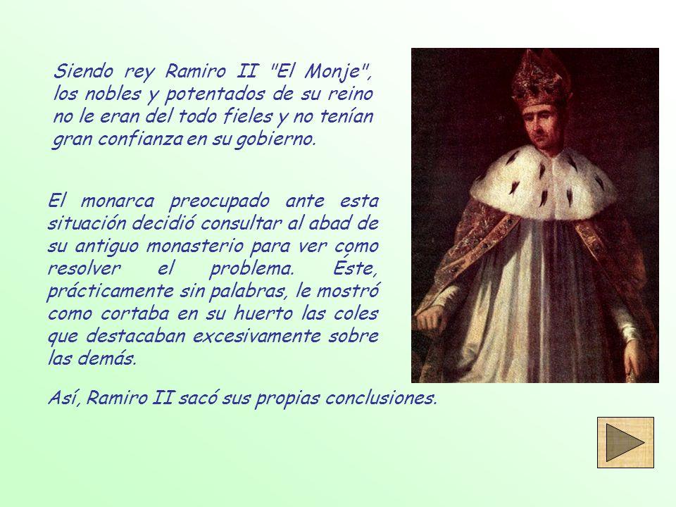 Siendo rey Ramiro II El Monje , los nobles y potentados de su reino no le eran del todo fieles y no tenían gran confianza en su gobierno.