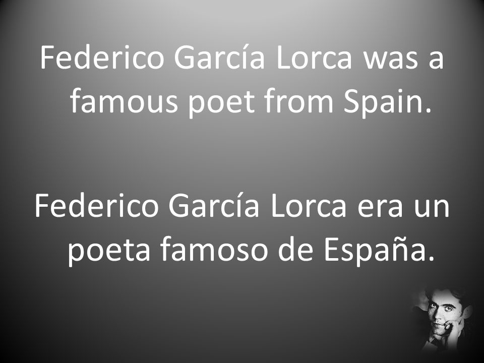 Federico García Lorca was a famous poet from Spain