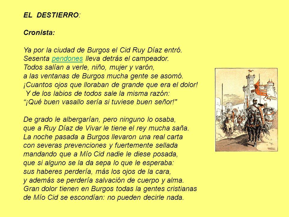 EL DESTIERRO: Cronista: Ya por la ciudad de Burgos el Cid Ruy Díaz entró. Sesenta pendones lleva detrás el campeador.