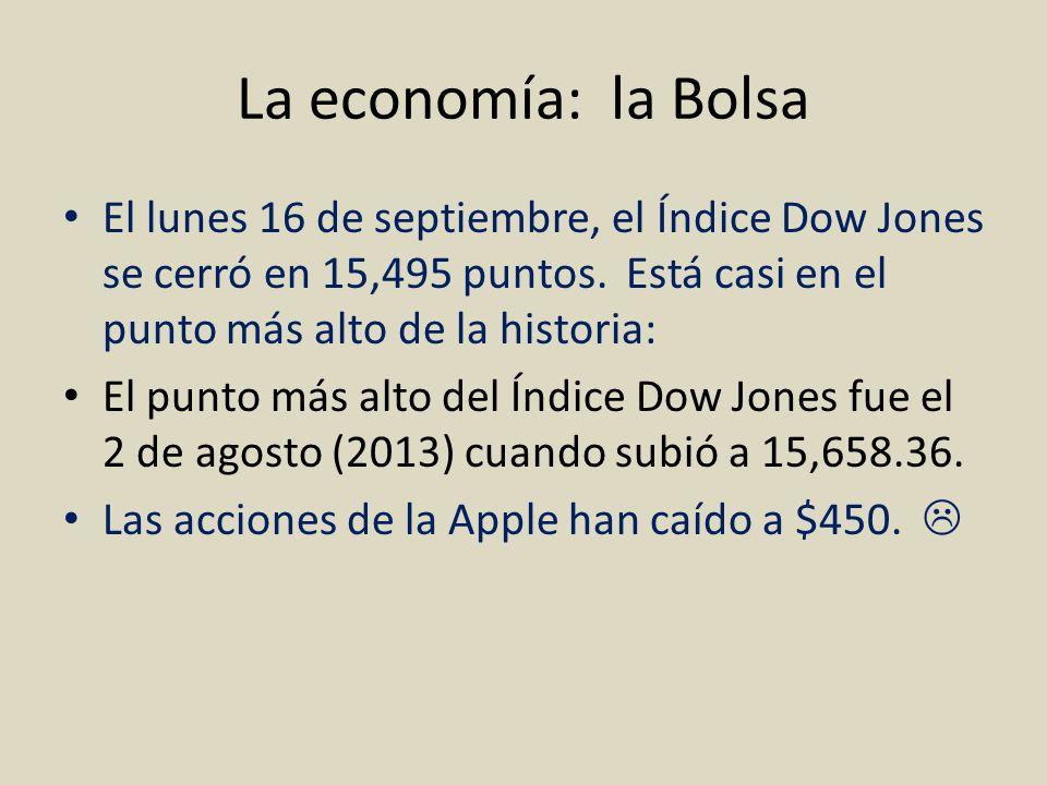La economía: la Bolsa El lunes 16 de septiembre, el Índice Dow Jones se cerró en 15,495 puntos. Está casi en el punto más alto de la historia:
