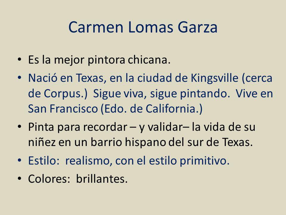 Carmen Lomas Garza Es la mejor pintora chicana.