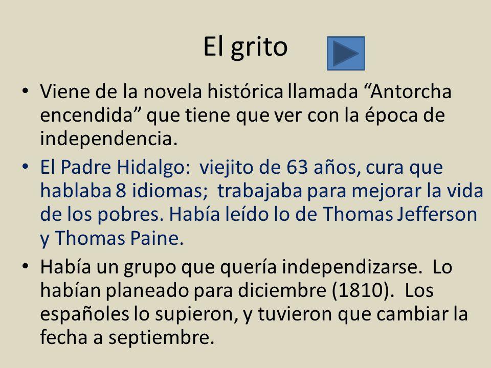 El grito Viene de la novela histórica llamada Antorcha encendida que tiene que ver con la época de independencia.
