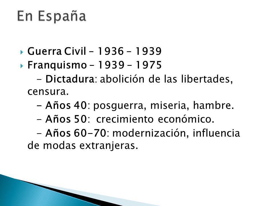 En España Guerra Civil – 1936 – 1939 Franquismo – 1939 – 1975