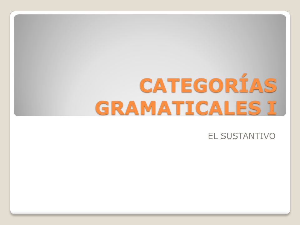 CATEGORÍAS GRAMATICALES I