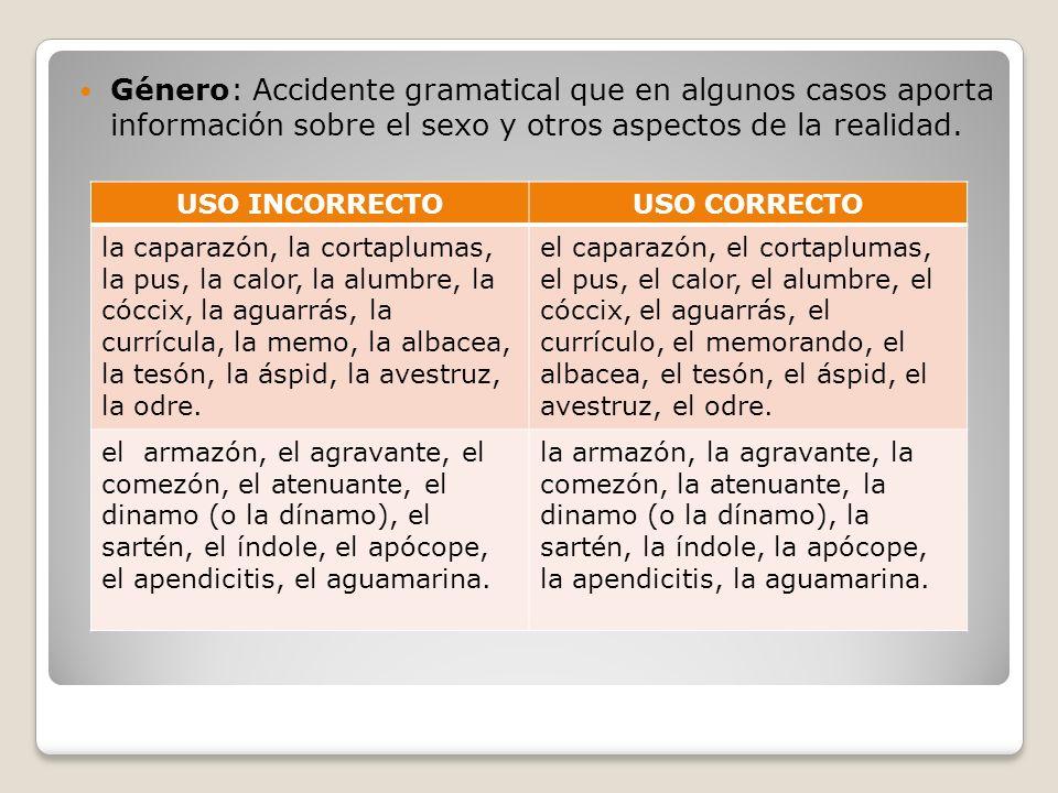 Género: Accidente gramatical que en algunos casos aporta información sobre el sexo y otros aspectos de la realidad.