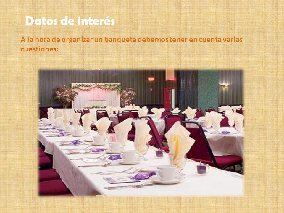 Datos de interés A la hora de organizar un banquete debemos tener en cuenta varias cuestiones: