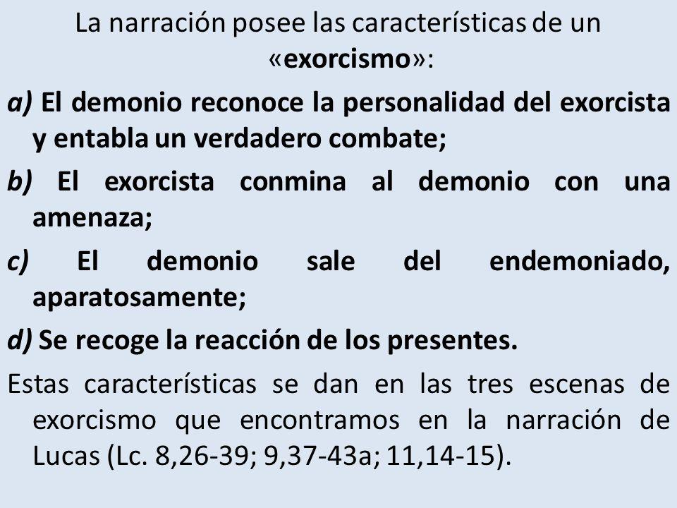 La narración posee las características de un «exorcismo»: