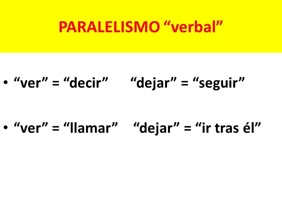 PARALELISMO verbal ver = decir dejar = seguir