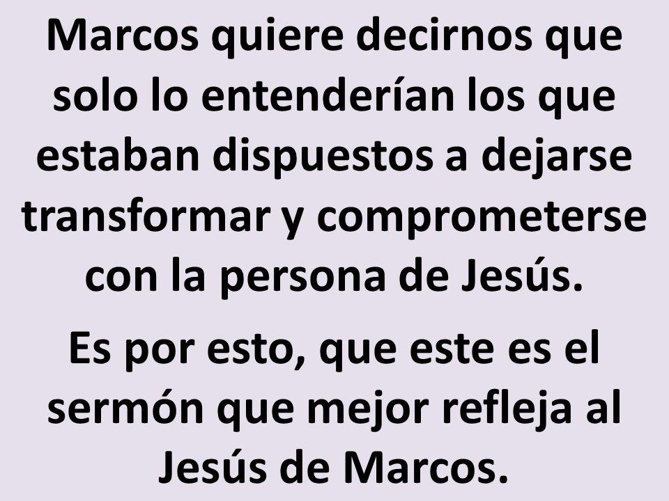 Marcos quiere decirnos que solo lo entenderían los que estaban dispuestos a dejarse transformar y comprometerse con la persona de Jesús.