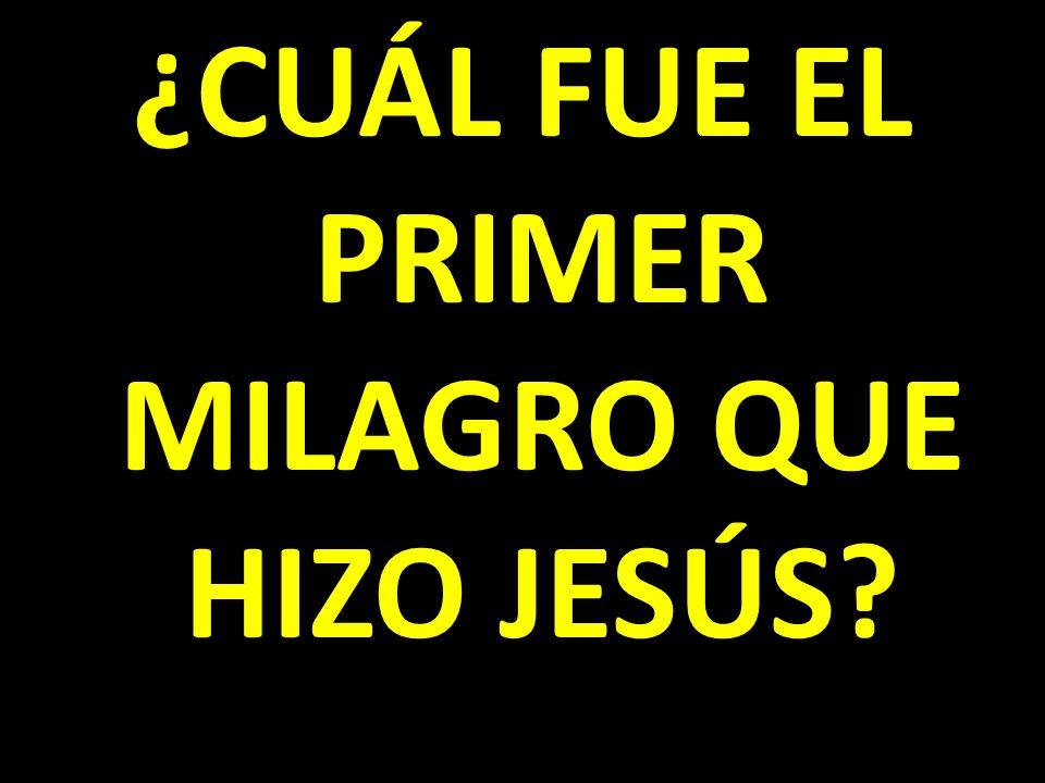¿CUÁL FUE EL PRIMER MILAGRO QUE HIZO JESÚS