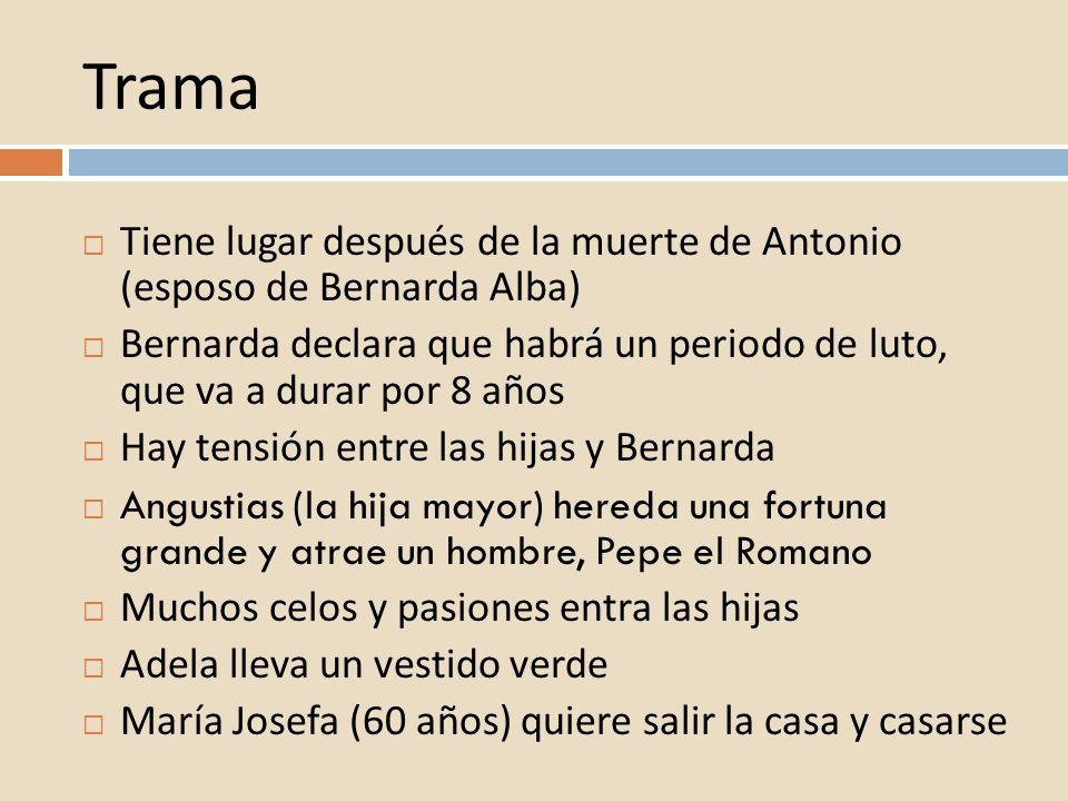 Trama Tiene lugar después de la muerte de Antonio (esposo de Bernarda Alba)