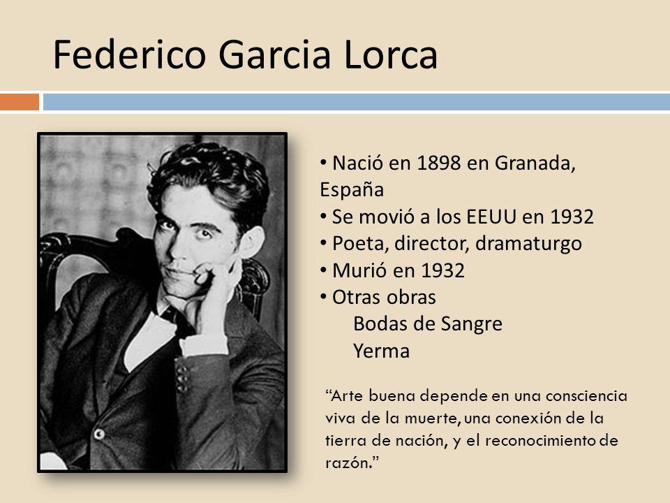 Federico Garcia Lorca Nació en 1898 en Granada, España