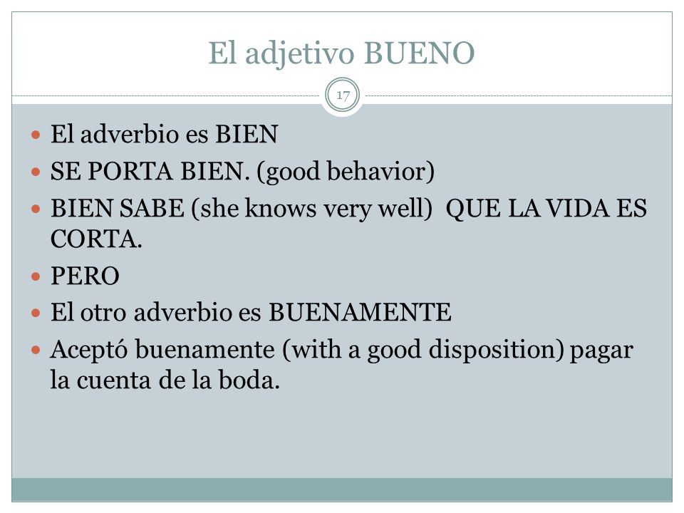 El adjetivo BUENO El adverbio es BIEN SE PORTA BIEN. (good behavior)