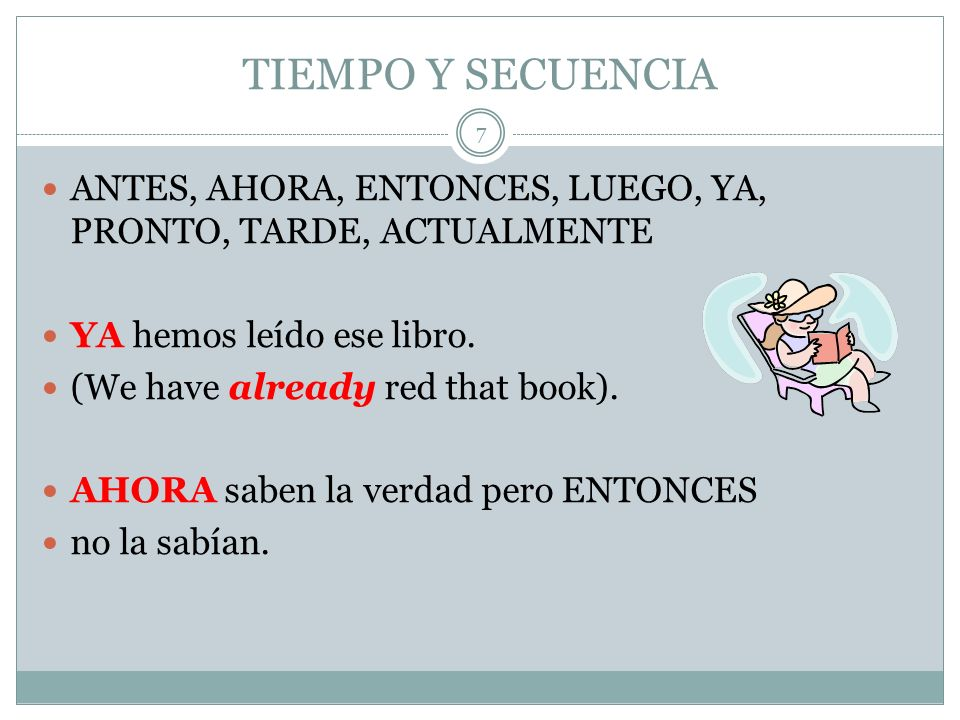 TIEMPO Y SECUENCIA ANTES, AHORA, ENTONCES, LUEGO, YA, PRONTO, TARDE, ACTUALMENTE. YA hemos leído ese libro.