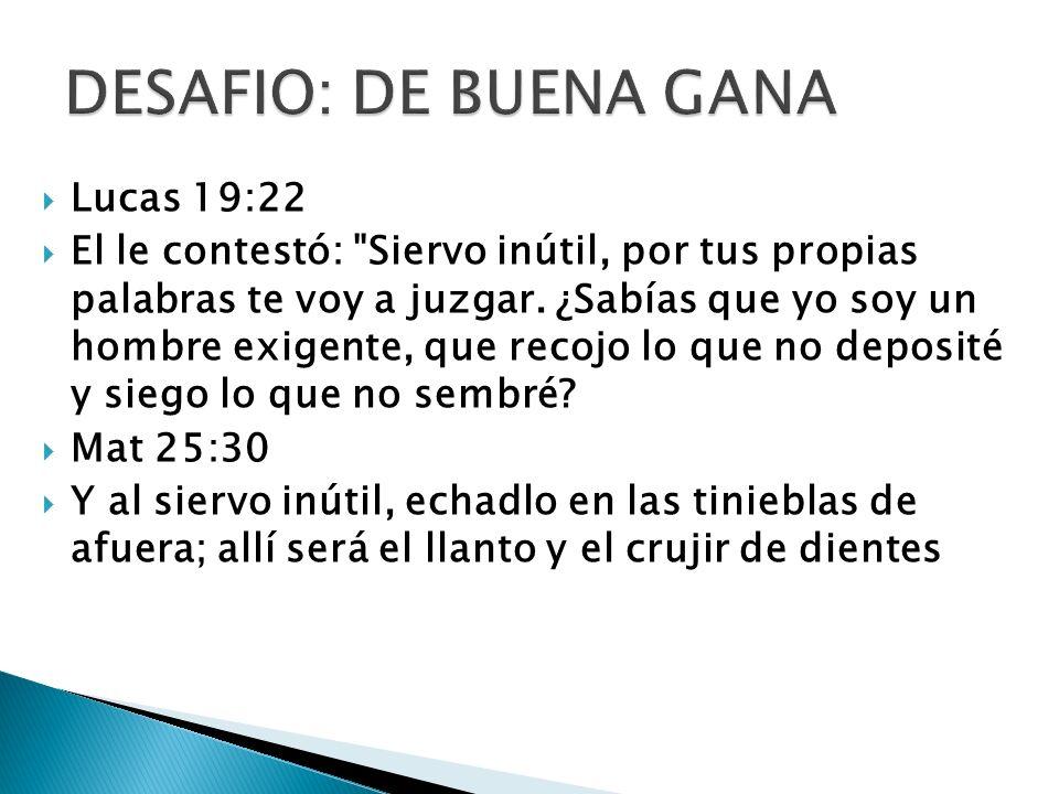 DESAFIO: DE BUENA GANA Lucas 19:22