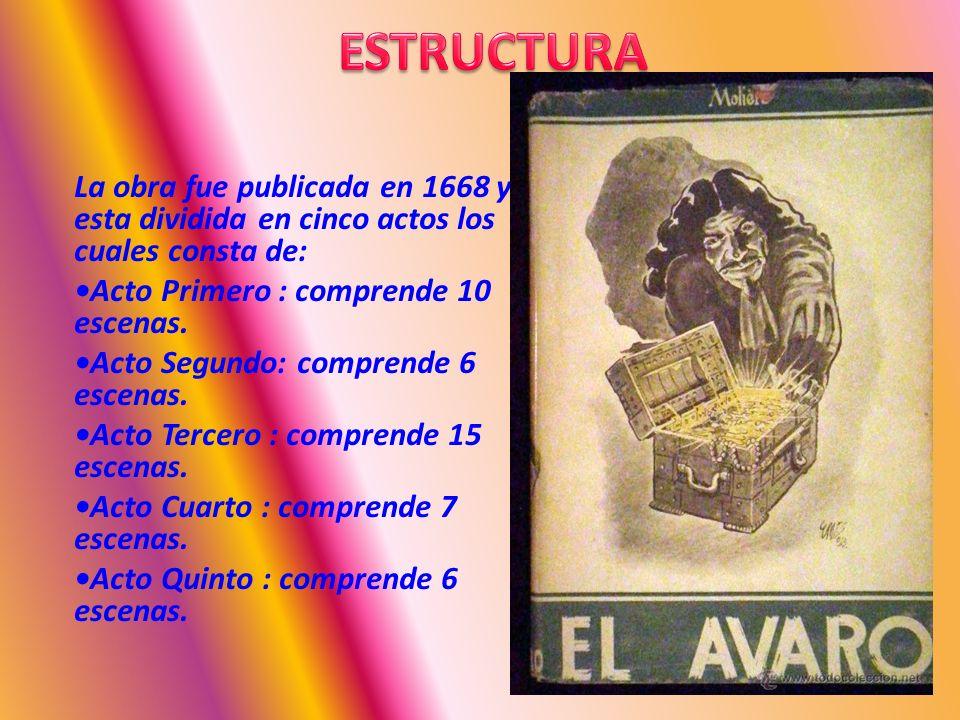 ESTRUCTURA La obra fue publicada en 1668 y esta dividida en cinco actos los cuales consta de: •Acto Primero : comprende 10 escenas.