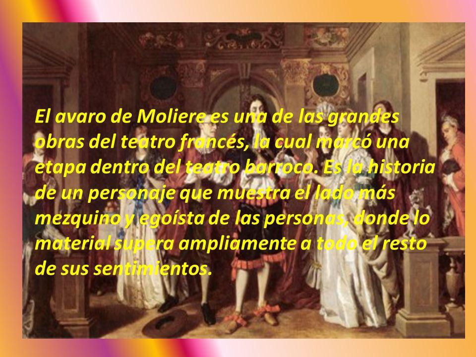 El avaro de Moliere es una de las grandes obras del teatro francés, la cual marcó una etapa dentro del teatro barroco.