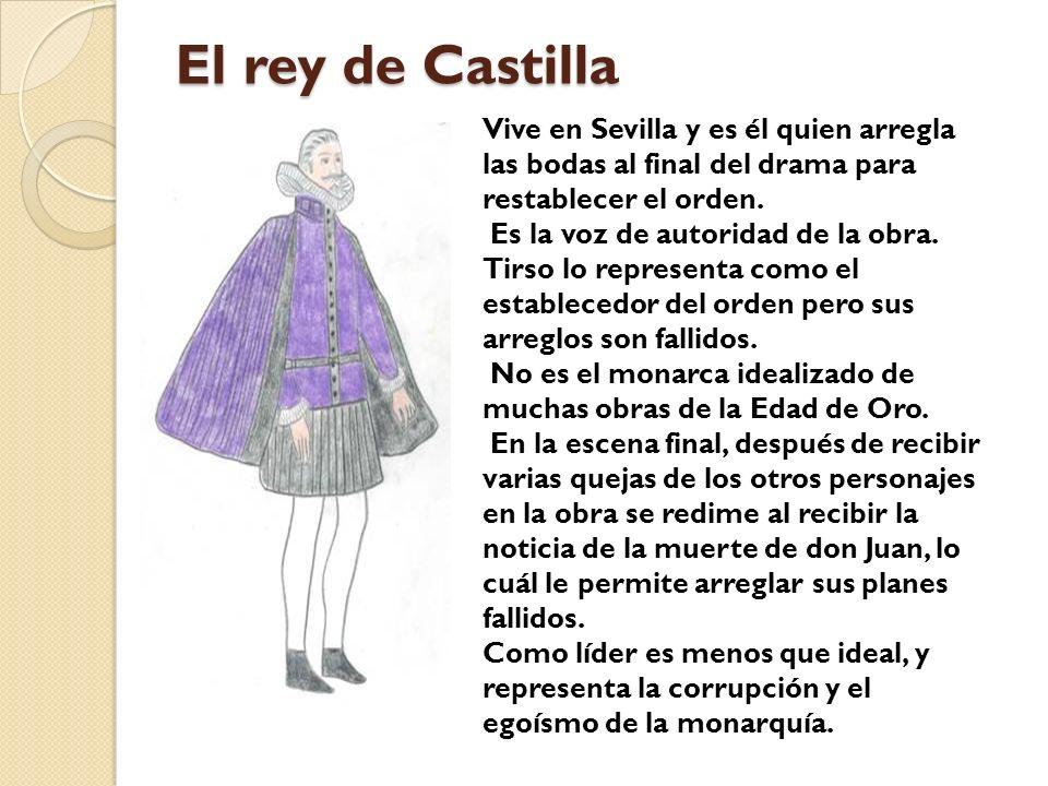 El rey de Castilla Vive en Sevilla y es él quien arregla las bodas al final del drama para restablecer el orden.