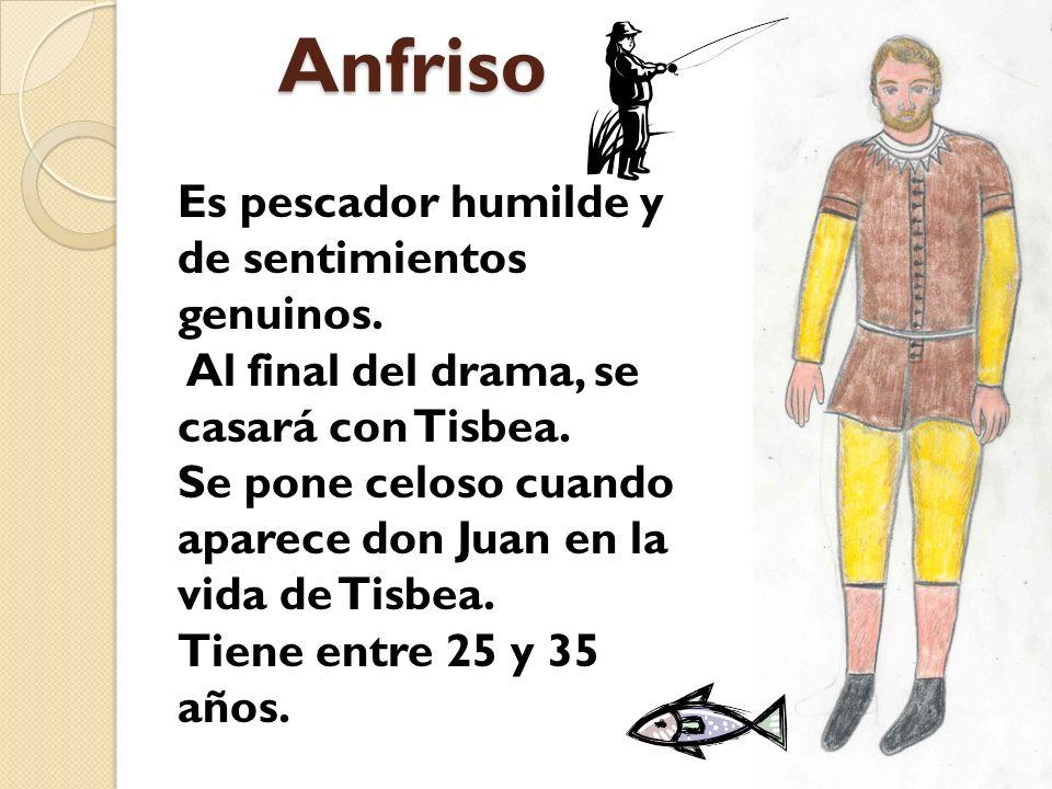Anfriso Es pescador humilde y de sentimientos genuinos.
