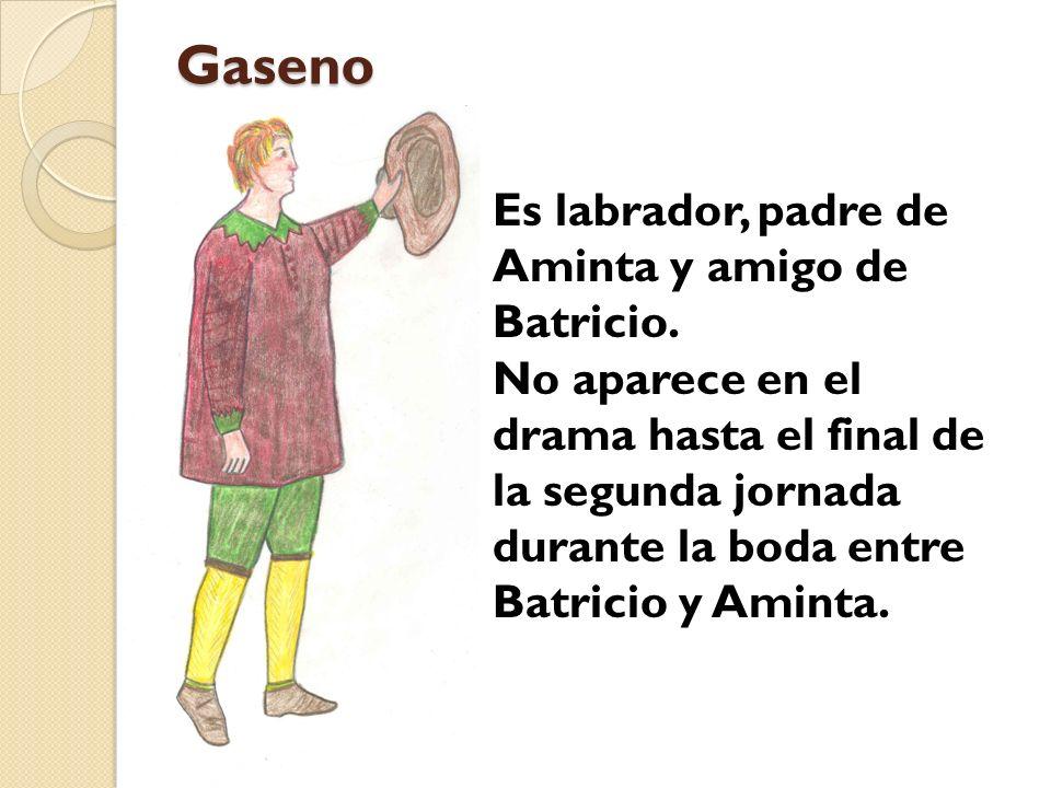 Gaseno Es labrador, padre de Aminta y amigo de Batricio.
