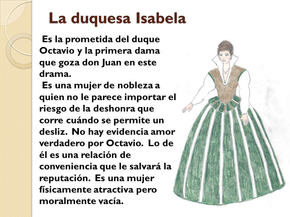 La duquesa Isabela Es la prometida del duque Octavio y la primera dama que goza don Juan en este drama.