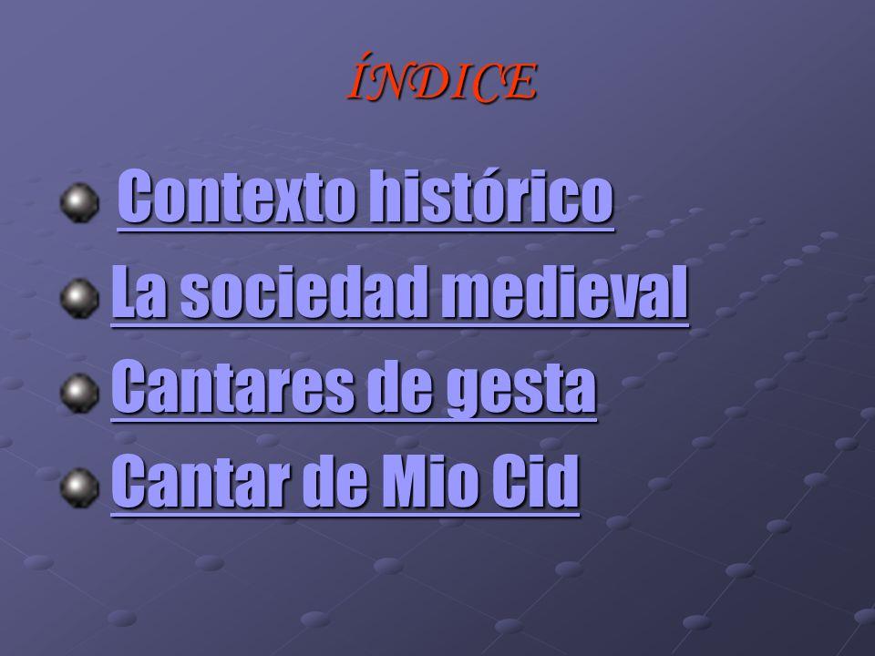 Contexto histórico La sociedad medieval Cantares de gesta