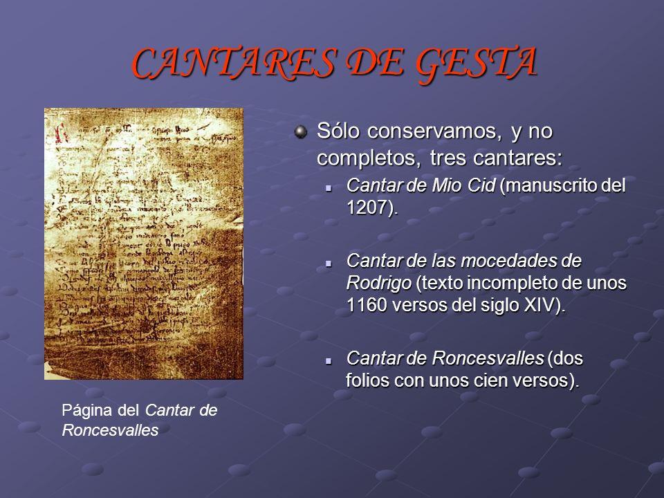 CANTARES DE GESTA Sólo conservamos, y no completos, tres cantares: