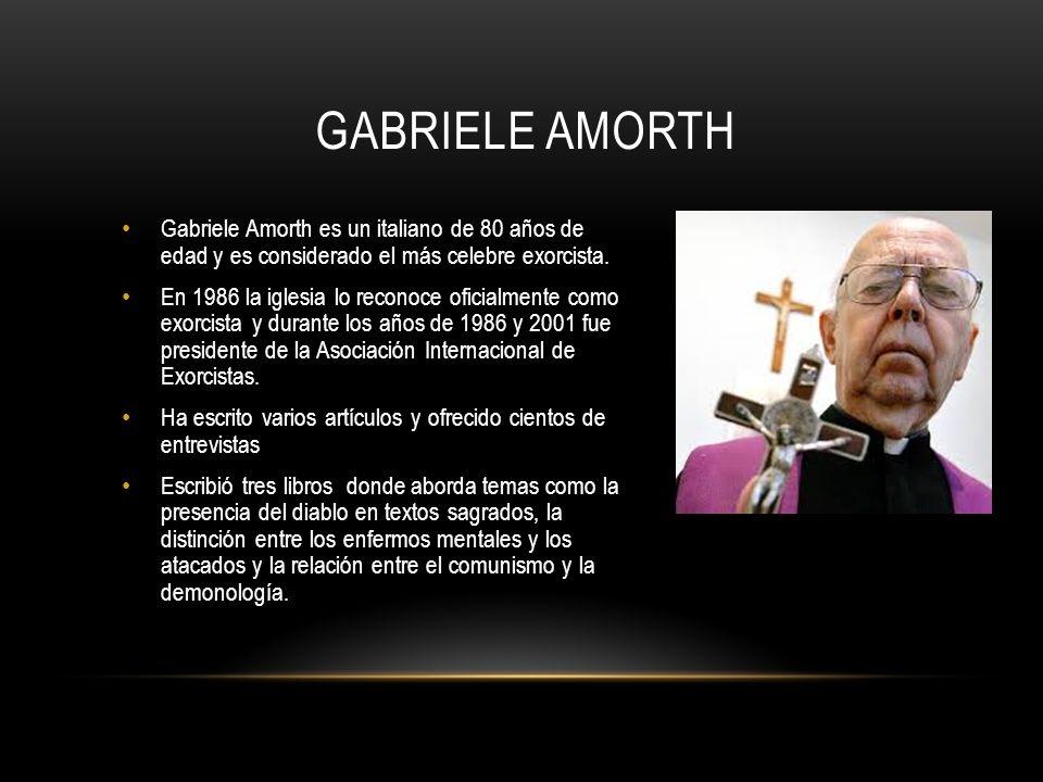 Gabriele amorth Gabriele Amorth es un italiano de 80 años de edad y es considerado el más celebre exorcista.