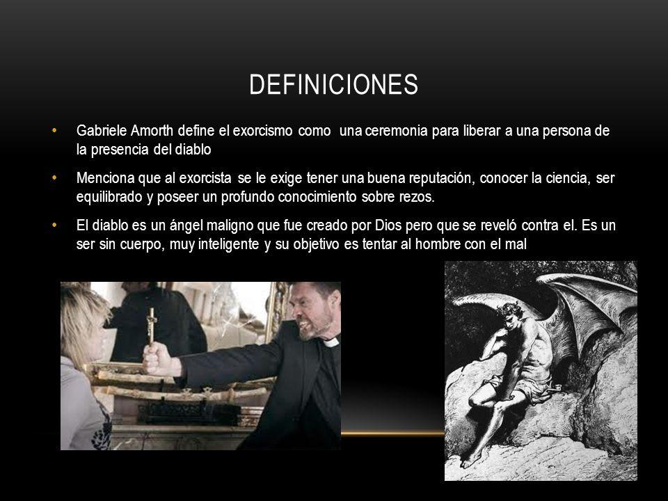 DEfiniciones Gabriele Amorth define el exorcismo como una ceremonia para liberar a una persona de la presencia del diablo.