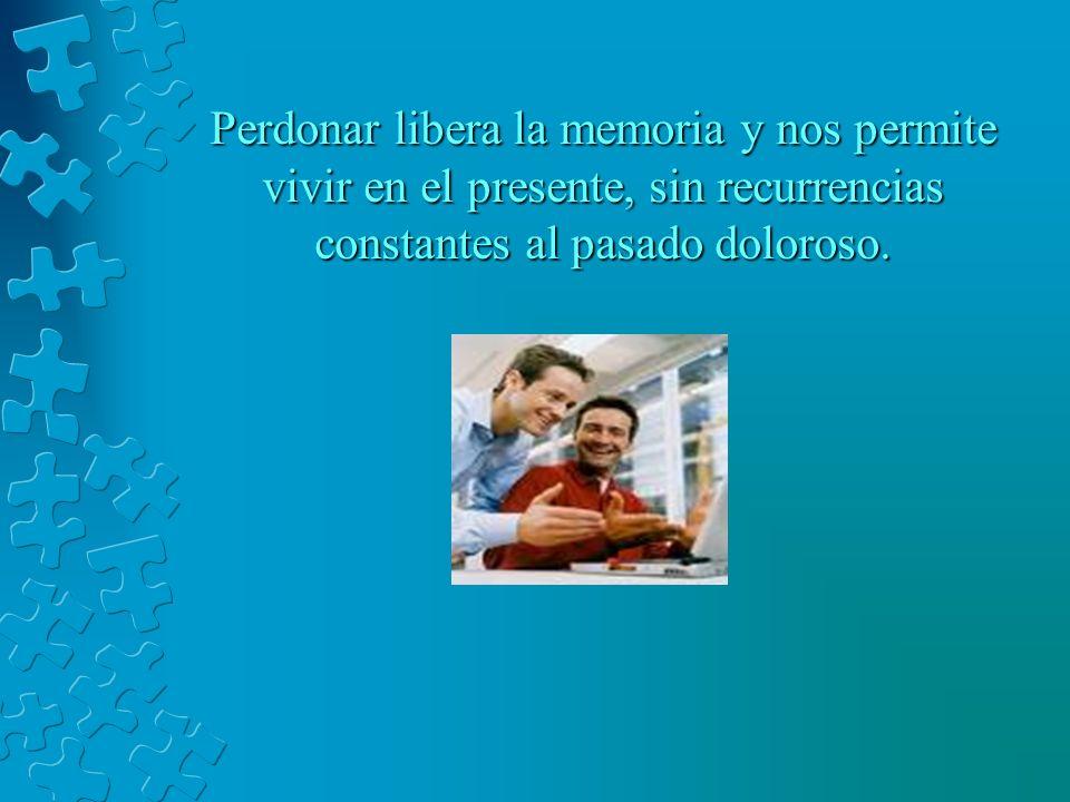 Perdonar libera la memoria y nos permite vivir en el presente, sin recurrencias constantes al pasado doloroso.