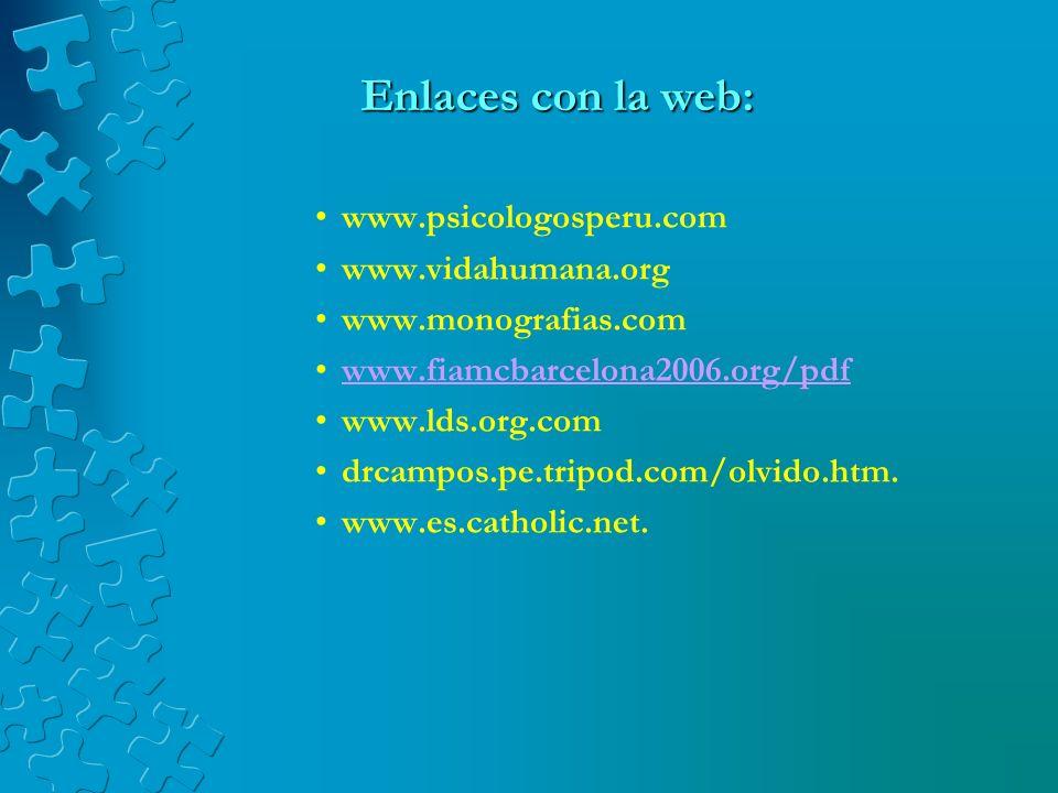Enlaces con la web: www.psicologosperu.com. www.vidahumana.org. www.monografias.com. www.fiamcbarcelona2006.org/pdf.