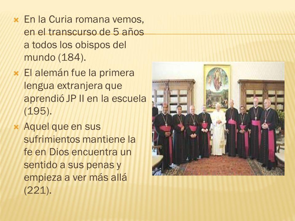 En la Curia romana vemos, en el transcurso de 5 años a todos los obispos del mundo (184).