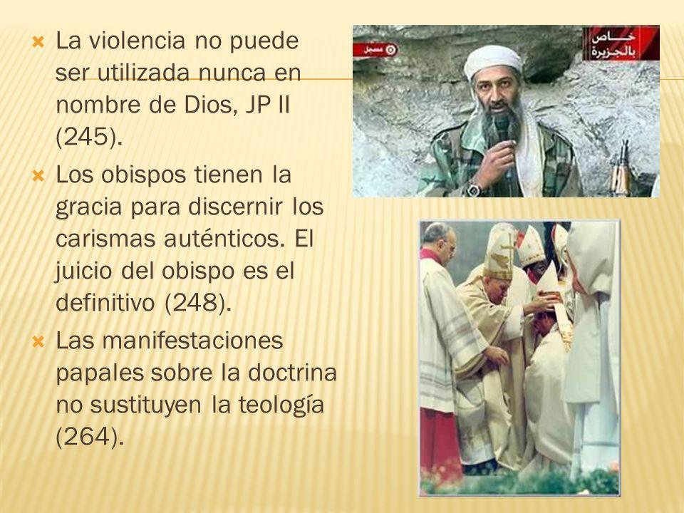 La violencia no puede ser utilizada nunca en nombre de Dios, JP II (245).