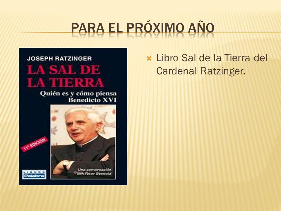 Para el próximo año Libro Sal de la Tierra del Cardenal Ratzinger.