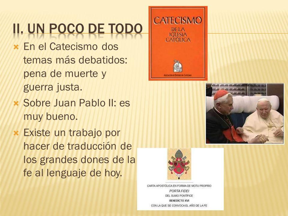 II. Un poco de todo En el Catecismo dos temas más debatidos: pena de muerte y guerra justa. Sobre Juan Pablo II: es muy bueno.