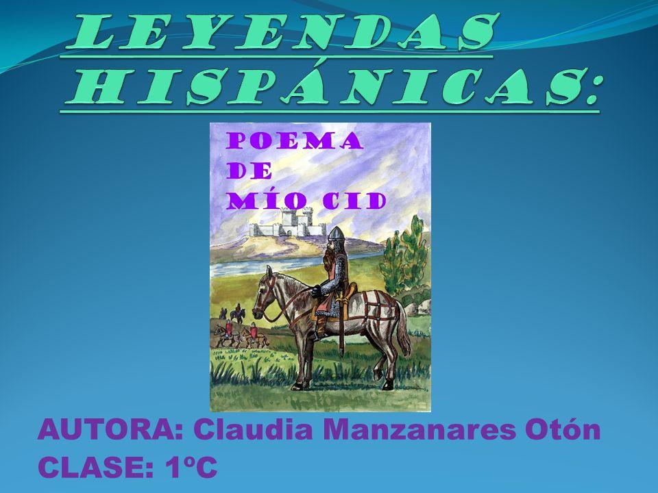 LEYENDAS HISPÁNICAS: AUTORA: Claudia Manzanares Otón CLASE: 1ºC