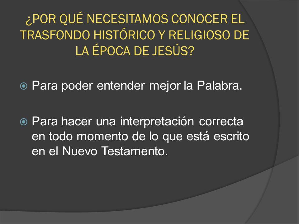¿POR QUÉ NECESITAMOS CONOCER EL TRASFONDO HISTÓRICO Y RELIGIOSO DE LA ÉPOCA DE JESÚS
