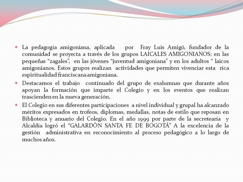 La pedagogía amigoniana, aplicada por Fray Luis Amigó, fundador de la comunidad se proyecta a través de los grupos LAICALES AMIGONIANOS; en las pequeñas zagales , en las jóvenes juventud amigoniana y en los adultos laicos amigonianos. Estos grupos realizan actividades que permiten vivenciar esta rica espiritualidad franciscana amigoniana.