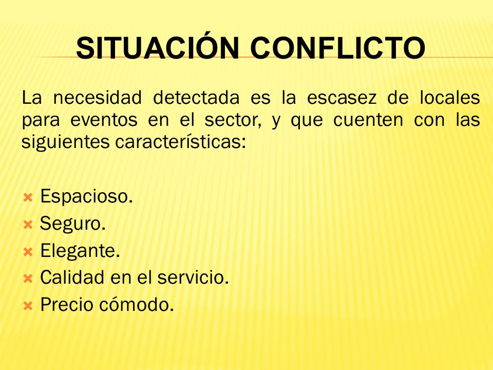 SITUACIÓN CONFLICTO La necesidad detectada es la escasez de locales para eventos en el sector, y que cuenten con las siguientes características: