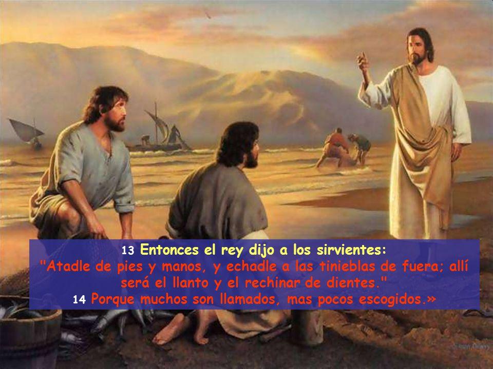 13 Entonces el rey dijo a los sirvientes: