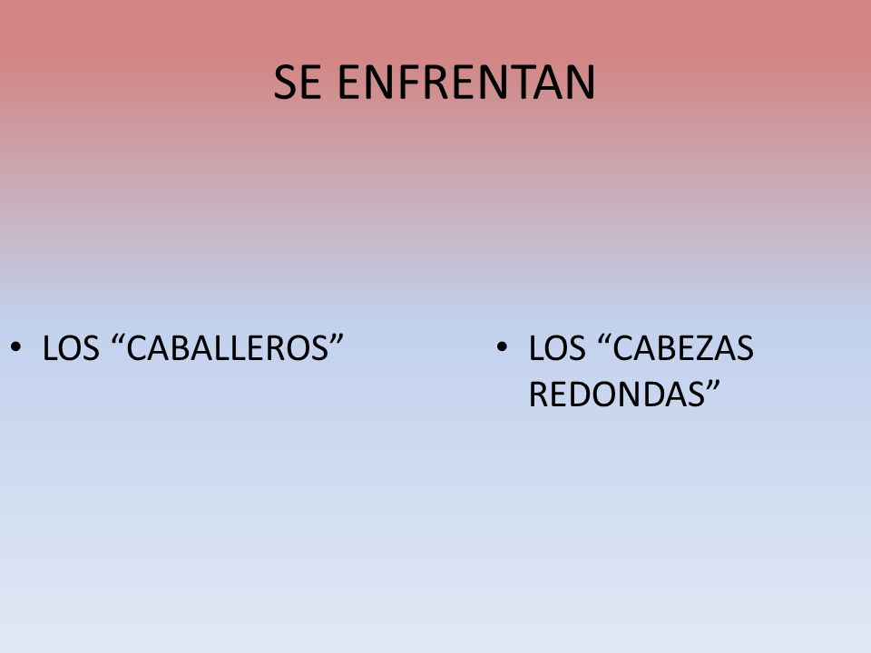 SE ENFRENTAN LOS CABALLEROS LOS CABEZAS REDONDAS